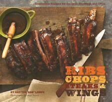Ribs, Chops, Steaks and Wings : Irresistible Recipes for the Grill, Stovetop,...