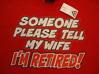 Someone Please Tell My Wife I'm Retired Funny Humor Red Access T Shirt XL / 2XL