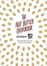 The Nut Butter Cookbook : Over 70 Recipes That Put the 'Nut' in Nutrition