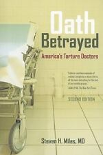 Oath Betrayed: America's Torture Doctors by Miles, Steven H.