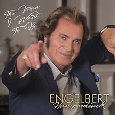 ENGELBERT HUMPERDINCK CD - THE MAN I WANT TO BE (2017) - NEW UNOPENED