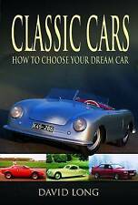 Classic Cars: How to Choose Your Dream Car by David Long (Hardback, 2009)