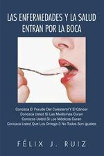 Las Enfermedades y la Salud Entran Por la Boca by F�lix J. Ruiz (2013,...