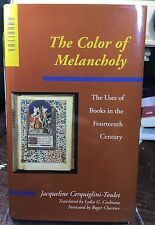 The Color of Melancholy The Uses Of Books In The 14th Century Cerquiglini-Toulet