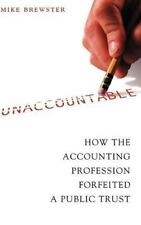 Unaccountable: How the Accounting Profession Forfeited a Public Trust (Hardback