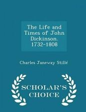The Life Times John Dickinson 1732-1808 - Scholar's Choic by Stille Charles Jane