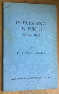 Publishing in Perth before 1807. Carnie, 1960.