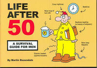 NEW Life After 50: A Survival Guide for Men by Martin Baxendale