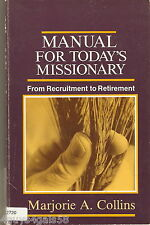 Manual for Today's Missionary : From Recruitment to Retirement- Marjorie Collins