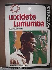Storia contemporanea Zaire UCCIDETE LUMUMBA Gian Franco Venè Congo Sottoaccusa
