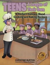 Teens: A League of Their Own: A Perfect Culinary Blend: Cooking and Baking Recip