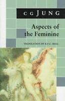 Aspects of the Feminine: (From Volumes 6, 7, 9i, 9ii, 10, 17, Collected Works) (