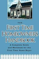 The First-Time Homeowner's Handbook : A Complete Guide and Workbook for the...