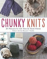 Chunky Knits: 31 Projects for You & Your Home Knit with Bulk... by Ashley Little