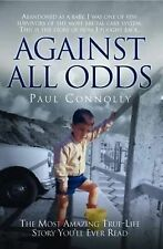 Against All Odds: The Most Amazing True-life Story You'll Ever Read, Brand new