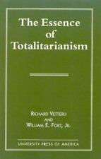 The Essence of Totalitarianism by Richard Vetterli and William E., Jr. Fort...