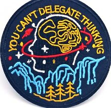 "You Can't Delegate Thinking 3"" Embroidered Patch  Iron On Applique Badge"