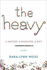 The Heavy: A Mother, a Daughter, a Diet by Dara-Lynn Weiss (2013 New Hardcover)