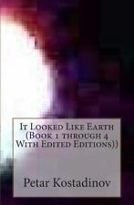 It Looked Like Earth (Book 1 Through 4 with Edited Editions)) by Petar...