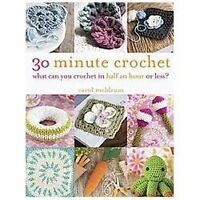 30 Minute Crochet: What Can You Crochet in Half an Hour or Less? Meldrum, Carol