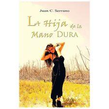 La Hija de la Mano Dura by Juan C. Serrano (2013, Paperback)