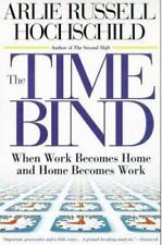The Time Bind : When Work Becomes Home and Home Becomes Work by Arlie Russell...