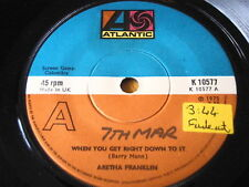 """ARETHA FRANKLIN - WHEN YOU GET RIGHT DOWN TO IT  7"""" VINYL"""