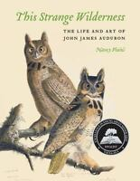 This Strange Wilderness: The Life and Art of John James Audubon: By Plain, Nancy