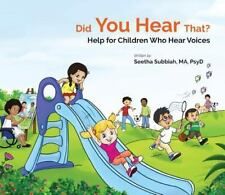 Did You Hear That? : : Help for Children Who Hear Voices by Seetha Subbiah