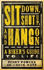Sit Down, Shut Up, and Hang On: A Bikers Guide to