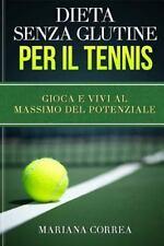 DIETA SENZA GLUTINE per il TENNIS : Gioca e Vivi Al Massimo Del Potenziale by...