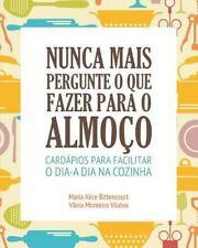 Nunca Mais Pergunte o Que Fazer para o Almo?o: By Vilalva, V?nia Bittencourt,...