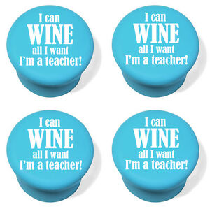 Silicone Wine Bottle Stopper Set of 4 Funny I Can Wine All I Want I'm A Teacher