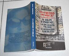 Emilio Barbarani CHI HA UCCISO LUMI VIDELA ? Mursia 2012 Cile Pinochet
