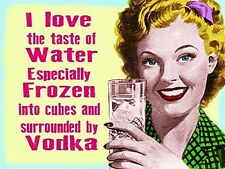 I Love The Taste Of Water, Especially Frozen... Vodka funny fridge magnet   (og)