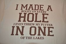 Golf Humor I Made A Hole In One Threw My Putter In One of the Lakes T-Shirt XL
