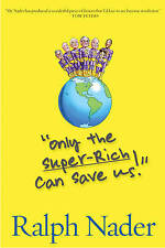 NEW Only the Super-Rich Can Save Us! by Ralph Nader