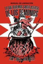 Lo Que Debemos Saber Acerca de Los Demonios : Manual de LiberacióN by Luis A....