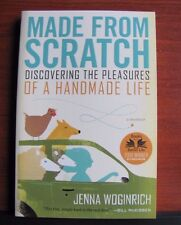 Made from Scratch: Discovering the Pleasures of a Handmade Life by J Woginrich