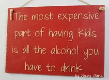 The Most Expensive Part Of Having Kids Sign - Beer Wine Bling Rustic Bar Kitchen