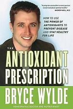 The Antioxidant Prescription: How to Use the Power of Antioxidants to Prevent Di
