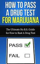 How to Pass A Drug Test for Marijuana: The Ultimate No B.S. Guide for How to Bea