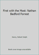 First with the Most: Nathan Bedford Forrest by Henry, Robert Selph