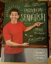 Pardon My Spanglish:One Man's Guide to Speaking the Habla by Bill Santiago Signe
