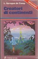 CREATORI DI CONTINENTI - L. Sprague de Camp -  Armenia Editore 1979 I edizione