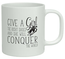 Give a Girl Shoes and She Will Conquer the World Ballet White 10oz Novelty Mug