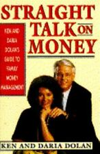 Straight Talk on Money : Ken and Daria Dolan's Guide to Family Money...