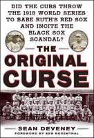 The Original Curse: Did the Cubs Throw the 1918 World Series to Babe Ruth's Red