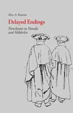 Delayed Endings : Nonclosure in Novalis and Holderlin by Alice A. Kuzniar...
