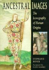 Ancestral Images : The Iconography of Human Origins by Stephanie Moser (1998, Ha